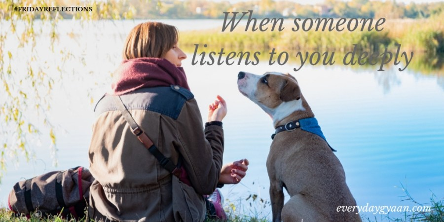 when someone listens to you deeply