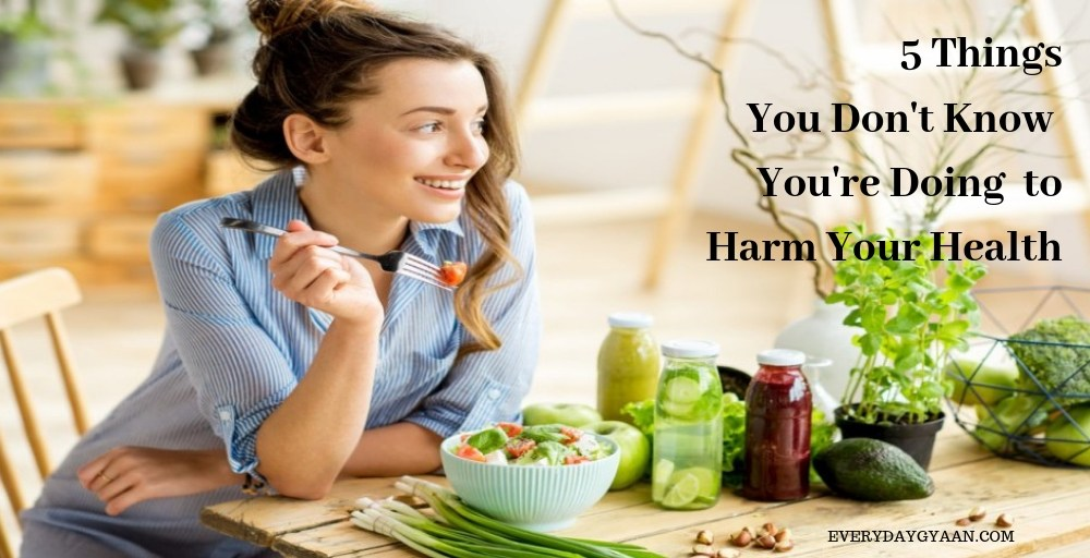 5 Things You Don't Know You're Doing to Harm Your Health