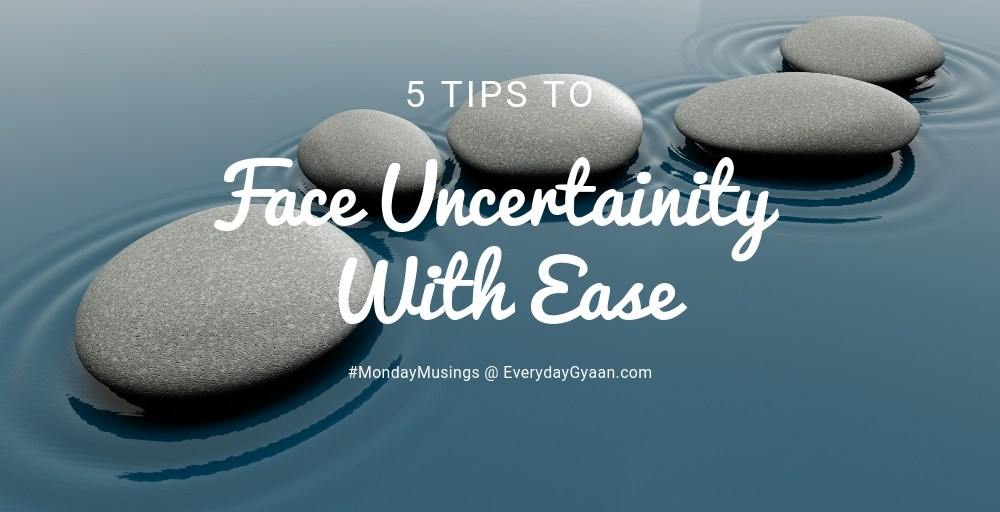 Face Uncertainty With Ease #MondayMusings