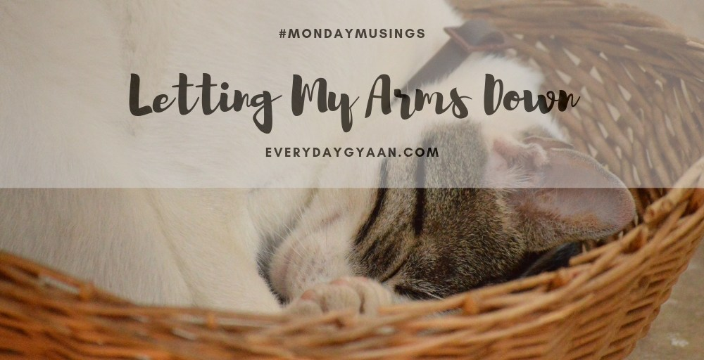 Letting My Arms Down #MondayMusings #MondayBlogs
