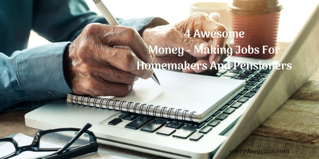 4 Awesome Money Making For Homemakers And Pensioners