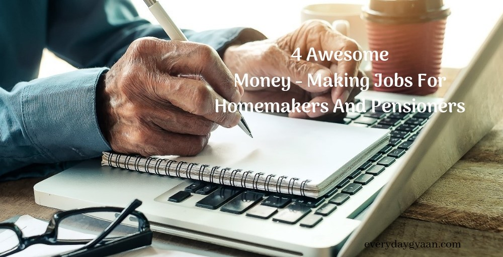 4 Awesome Money Making Jobs for Homemakers and Pensioners