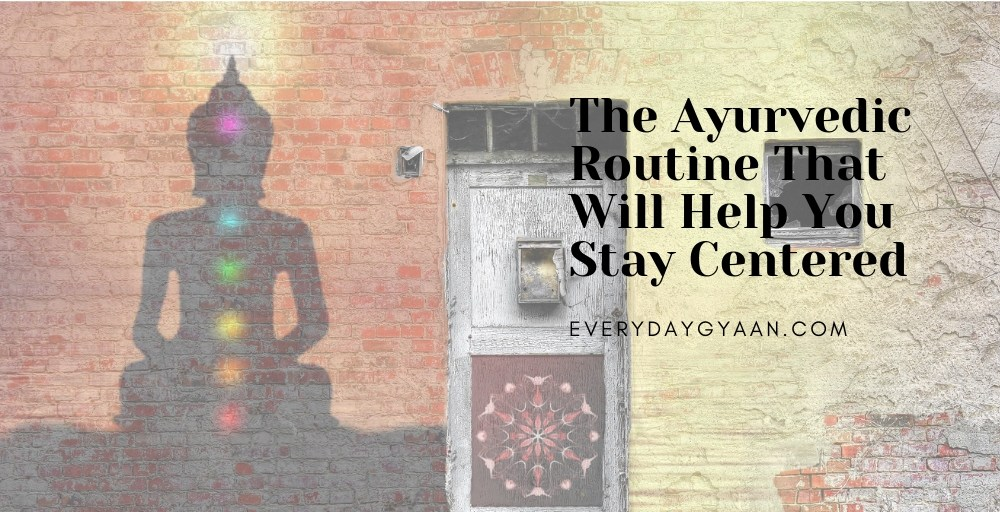 The Ayurvedic Routine that Will Help You Stay Centered