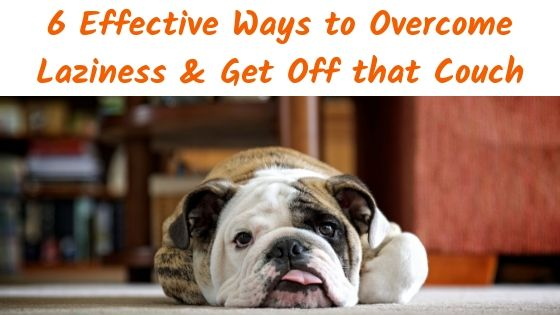 6 Effective Ways to Overcome Laziness