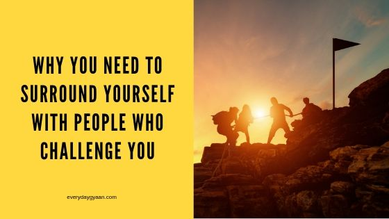 Surround Yourself with People Who Challenge you