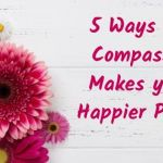 5 Ways Self Compassion Makes You A Happier Person