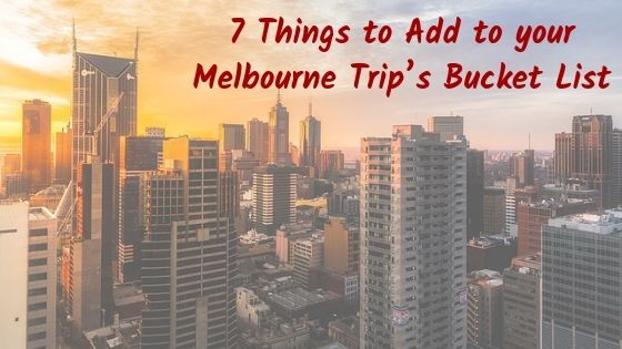 7 Things to Add to your Melbourne Trip's Bucket List