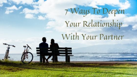 7 Ways to Deepen Your Relationship with Your Partner