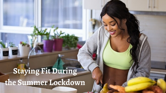Staying Fit During the Summer Lockdown