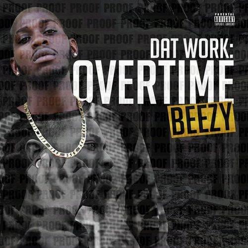 Beezy 'Dat Work Overtime'