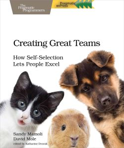 "Book cover: ""Creating Great Teams: How Self-Selection Lets People Excel"", by Sandy Mamoli and David Mole"