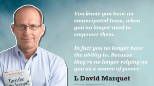 You know you have an emancipated team, when you no longer need to empower them. In fact you no longer have the ability to. Because they're no longer relying on you as a source of power - L David Marquet