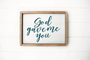 God Gave Me You Farmhouse Sign