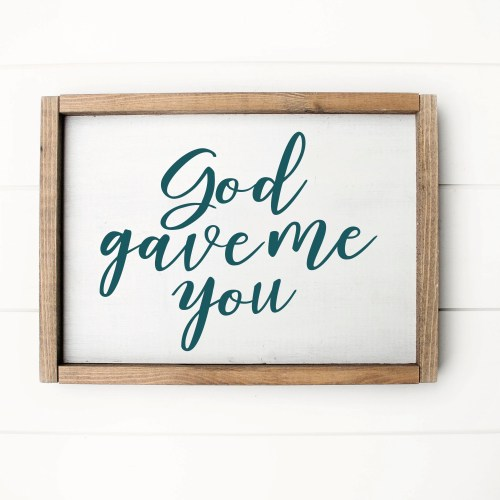 God Gave Me You Farmhouse Sign