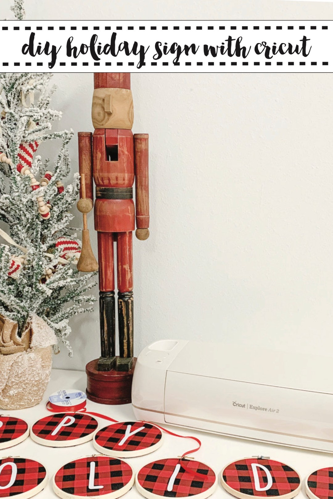 Cricut Explore Air 2 Nutcracker Flocked Christmas Tree
