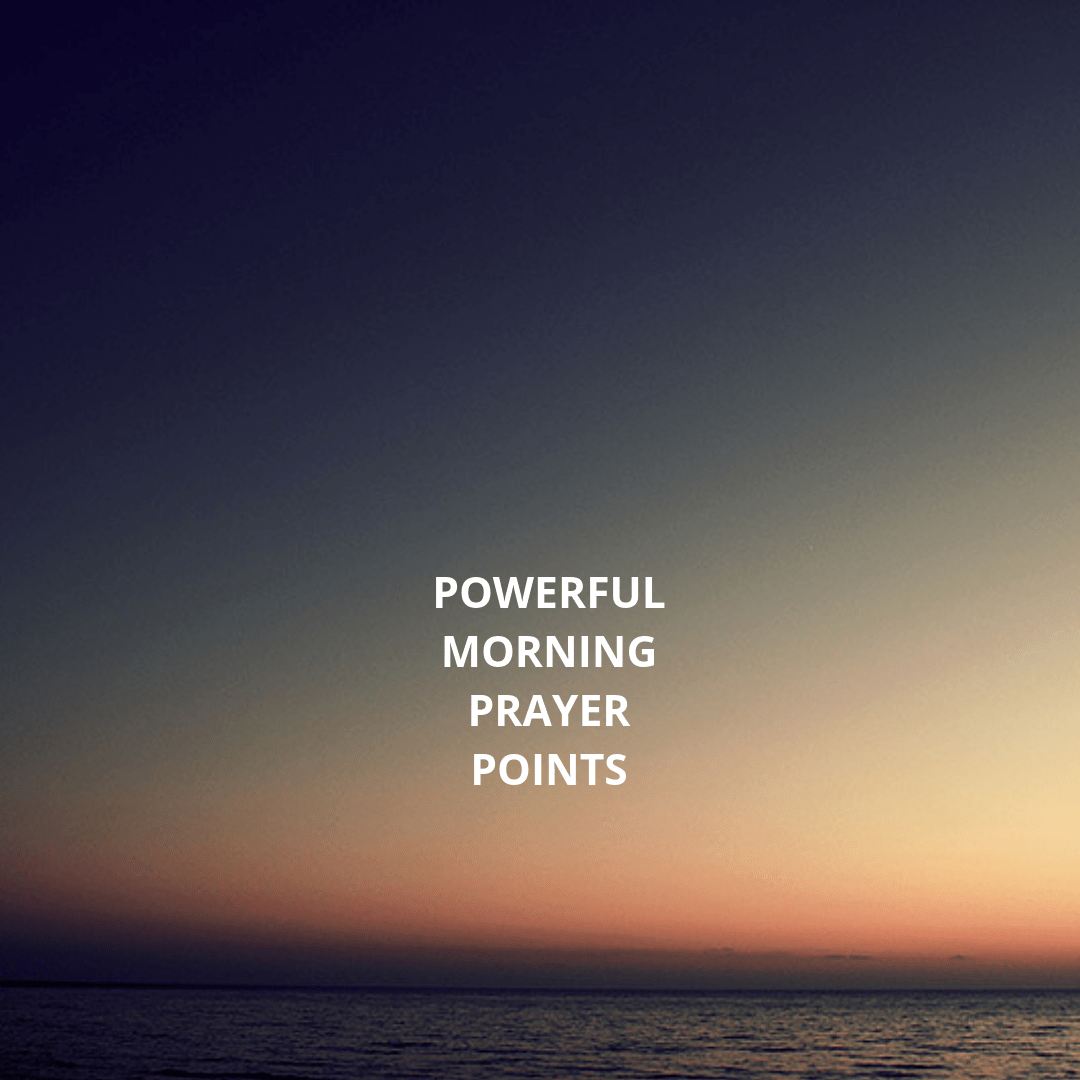 30 Powerful morning prayer points | PRAYER POINTS
