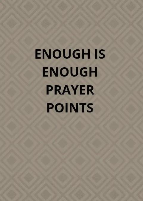 100 Enough Is Enough Prayer Points   PRAYER POINTS