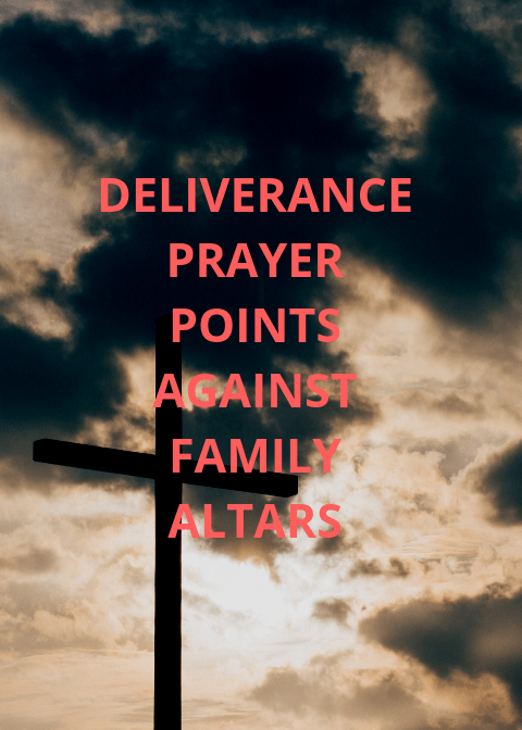 20 Deliverance Prayer Points Against Family Altars | PRAYER