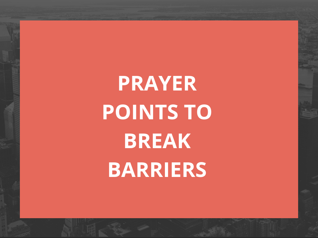 70 Prayer Points For Breaking Barriers | PRAYER POINTS