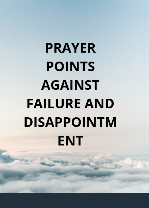 100 Prayer Points Against Failure And Disappointment