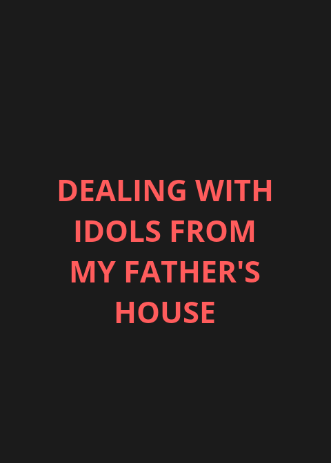 Dealing With Idols Of My Father's House | PRAYER POINTS