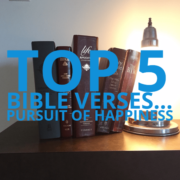 top 5 bible verses pursuit of happiness everyday servant