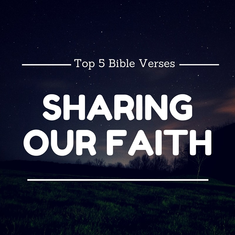 Top 5 Bible Verses-Sharing Our Faith - Everyday Servant
