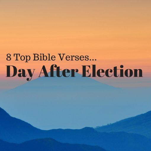 8 Top Bible Verses-Day after Election - Everyday Servant
