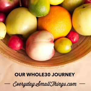 Our Whole30 Journey | EverydaySmallThings.com