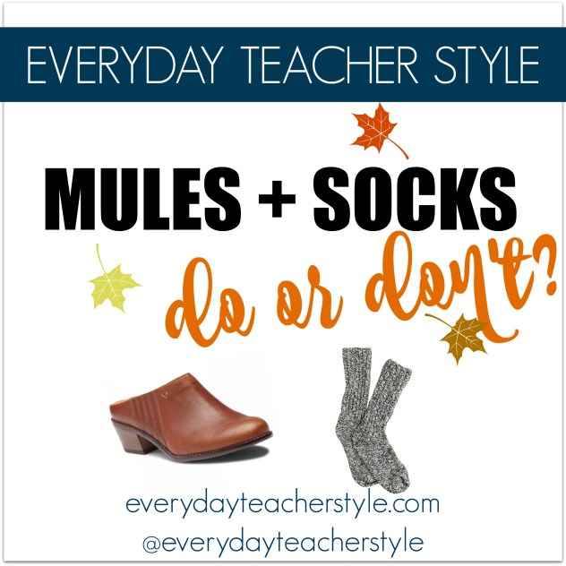 df6cd7bb1d7 Do or Don t  Socks with Mules  - EVERYDAY TEACHER STYLE