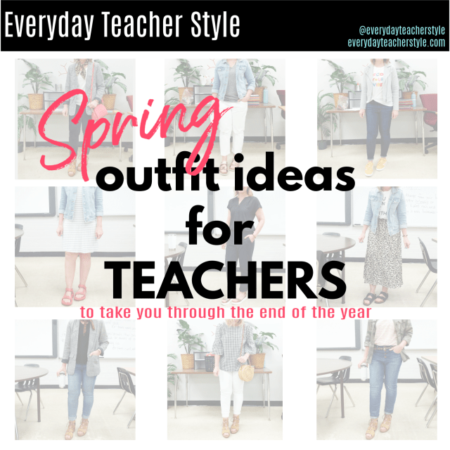 Spring Outfit Ideas for Teachers to take you through the end of the school year