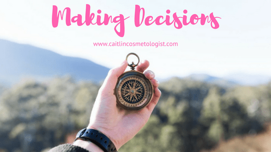 Making Decisions | Caitlin Cosmetologist