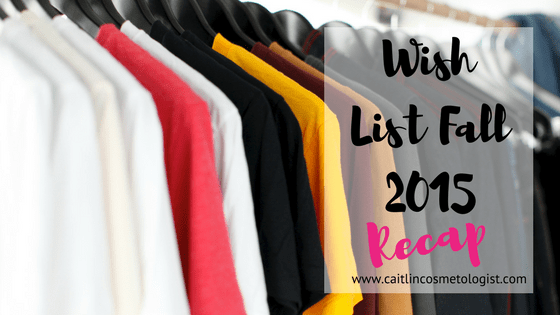 Wish List Recap- Fall 2015 | Caitlin Cosmetologist