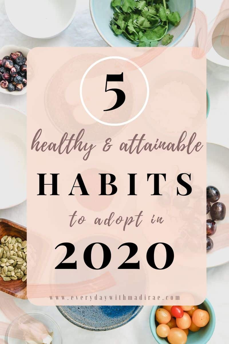 Sharing 5 healthy & attainable habits to adopt in 2020, including tips for better sleep, being more mindful, improving dietary habits, & more!