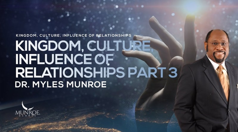 Kingdom Culture Influence Of Relationships Part 3 | Dr. Myles Munroe