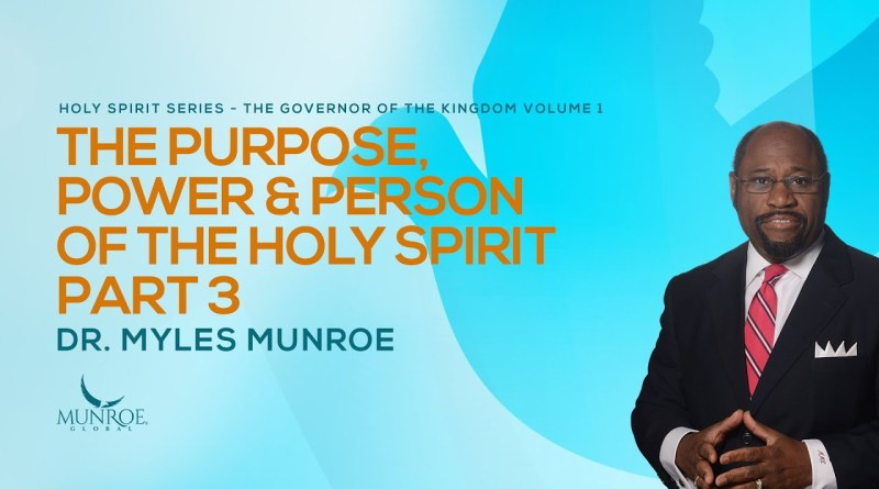 The Purpose Power & Person of the Holy Spirit Part 3 | Dr. Myles Munroe