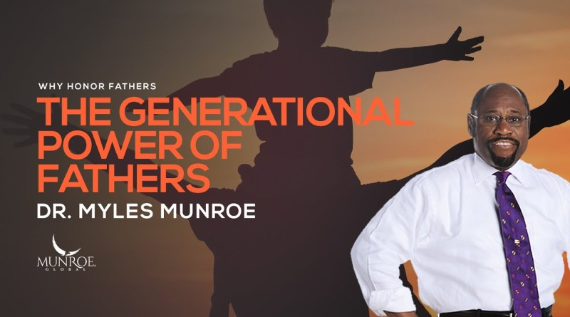 The Generational Power of Fathers | Dr. Myles Munroe