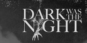 """Dark Was The Night"" Review"