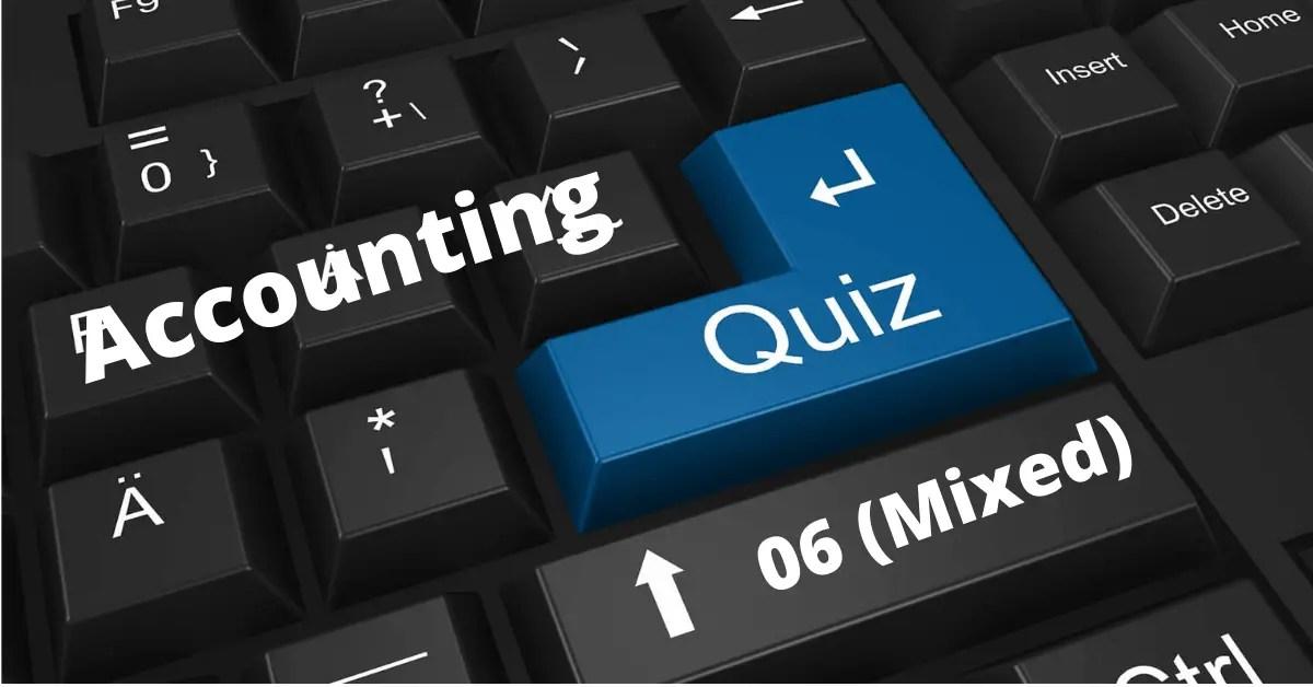 Accounting Quiz-06 (Mixed)