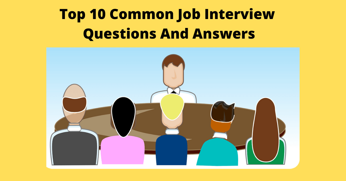 Top 10 Common Job Interview Questions And Answers