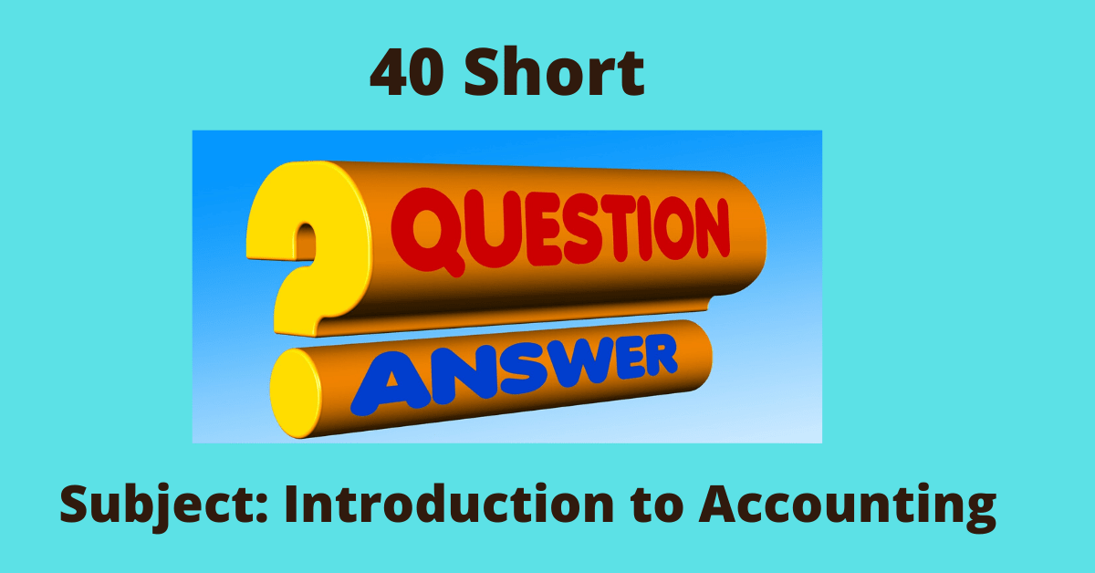 Short Questions and Answers-Introduction to Accounting