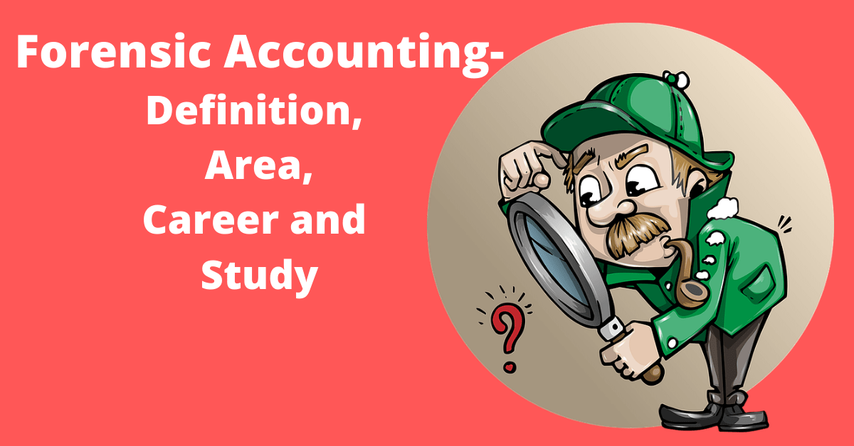 Forensic Accounting-Definition, Area,Career and Study