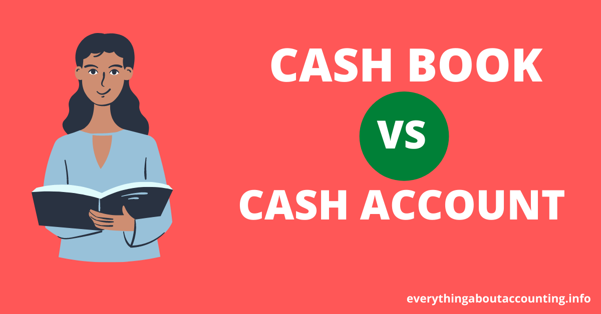Difference between Cash Book and Cash Account