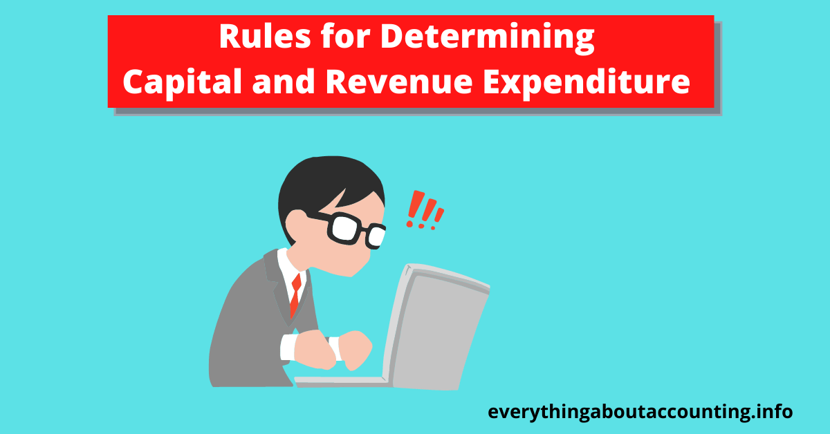 Rules for Determining Capital and Revenue Expenditure