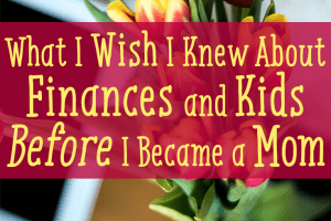 Finances and kids can be hard to balance, but here is what every parent needs to know, and what I wish I had known before becoming a mom!