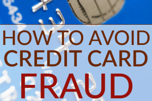 There are several ways you can become a target or credit card fraud if you are not diligent about protecting your credit and other financial information.
