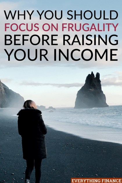Earning more money is great, but there are good reasons why you should focus on frugality first before trying to increase your income. Here's why.