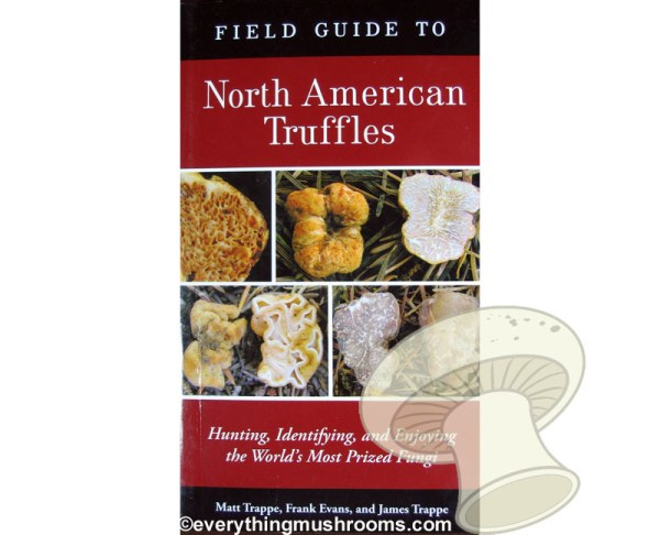 Field Guide to North American Truffles by Matt Trappe, Frank Evans, and James Trappe