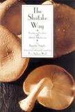 The Shiitake Way: Vegetarian Cooking with Shiitake Mushrooms by Jennifer Snyder