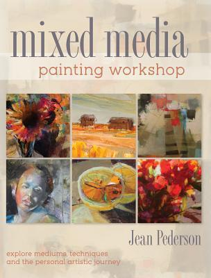Mixed Media Painting Workshop: Explore Mediums, Techniques and the Personal Artistic Journey by Jean Pederson